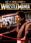 The True Story of WrestleMania: Vol. 1