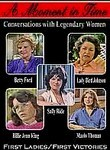 A Moment in Time: Conversations with Legendary Women: First Ladies / First Victories